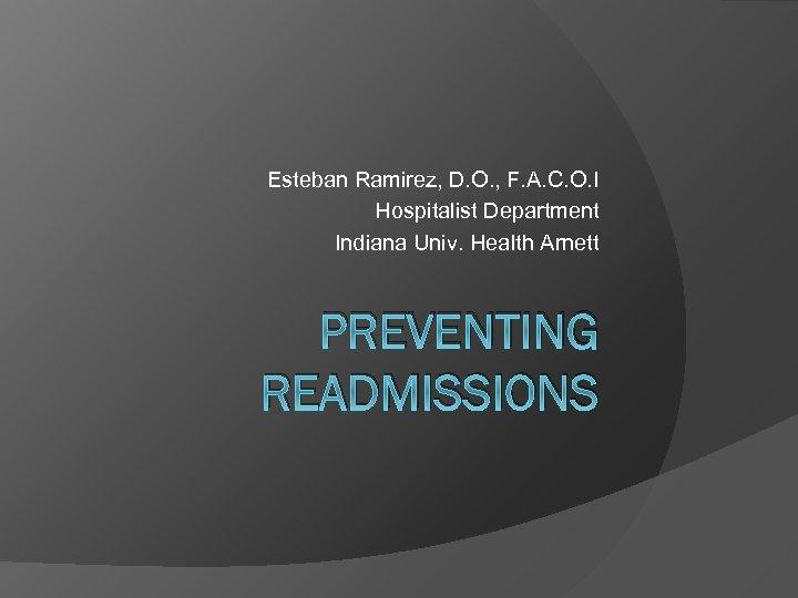 Esteban Ramirez, D. O. , F. A. C. O. I Hospitalist Department Indiana Univ.