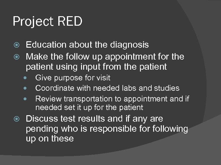 Project RED Education about the diagnosis Make the follow up appointment for the patient
