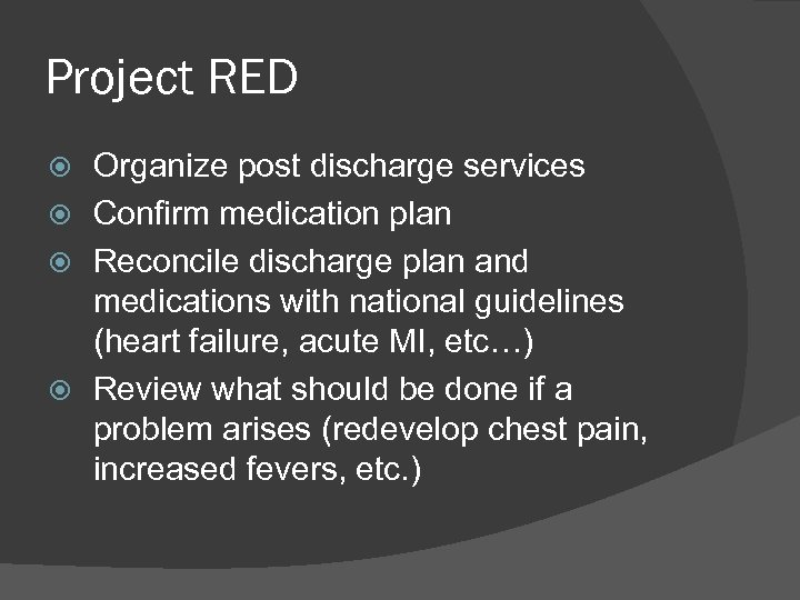 Project RED Organize post discharge services Confirm medication plan Reconcile discharge plan and medications