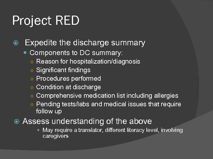 Project RED Expedite the discharge summary Components to DC summary: ○ Reason for hospitalization/diagnosis