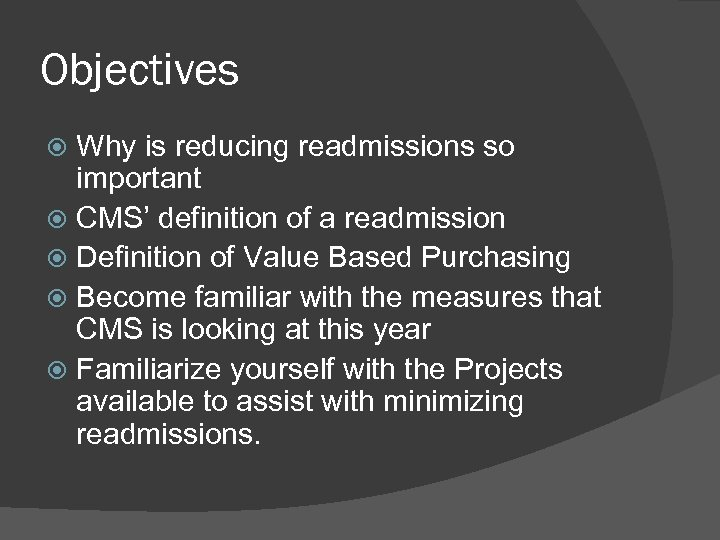 Objectives Why is reducing readmissions so important CMS' definition of a readmission Definition of