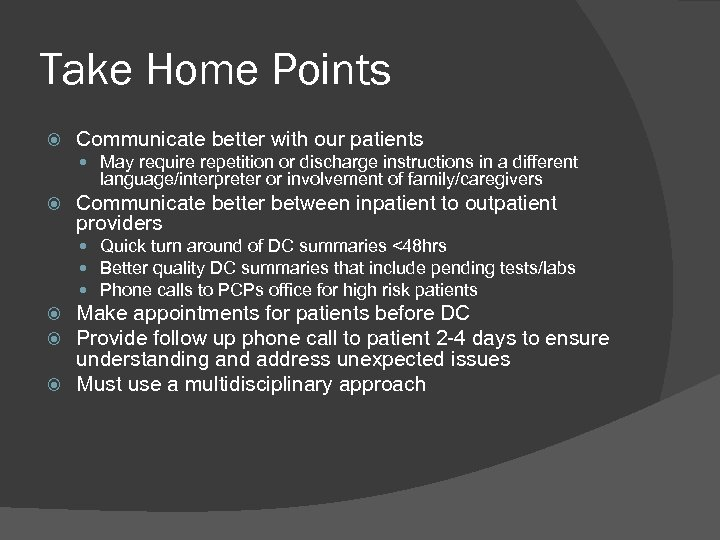 Take Home Points Communicate better with our patients May require repetition or discharge instructions