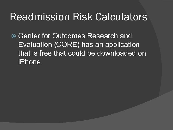 Readmission Risk Calculators Center for Outcomes Research and Evaluation (CORE) has an application that