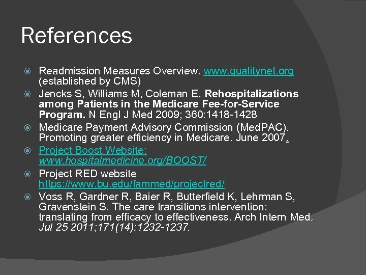 References Readmission Measures Overview. www. qualitynet. org (established by CMS) Jencks S, Williams M,