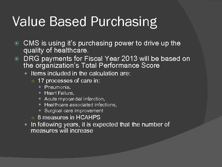 Value Based Purchasing CMS is using it's purchasing power to drive up the quality