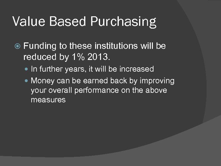 Value Based Purchasing Funding to these institutions will be reduced by 1% 2013. In