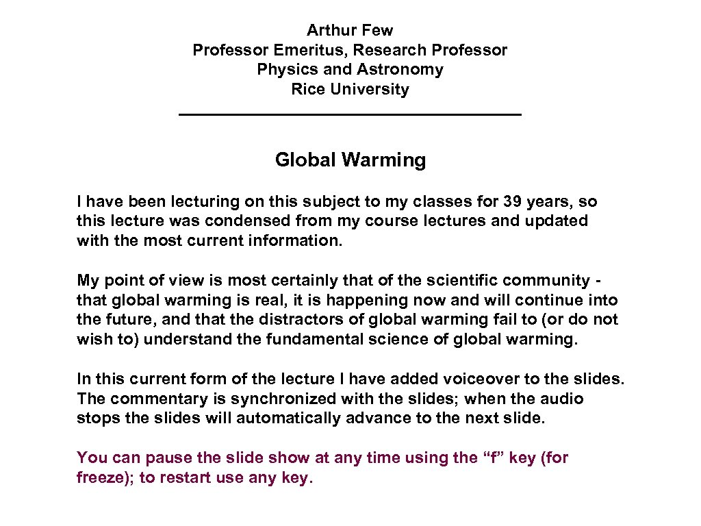 Arthur Few Professor Emeritus, Research Professor Physics and Astronomy Rice University Global Warming I