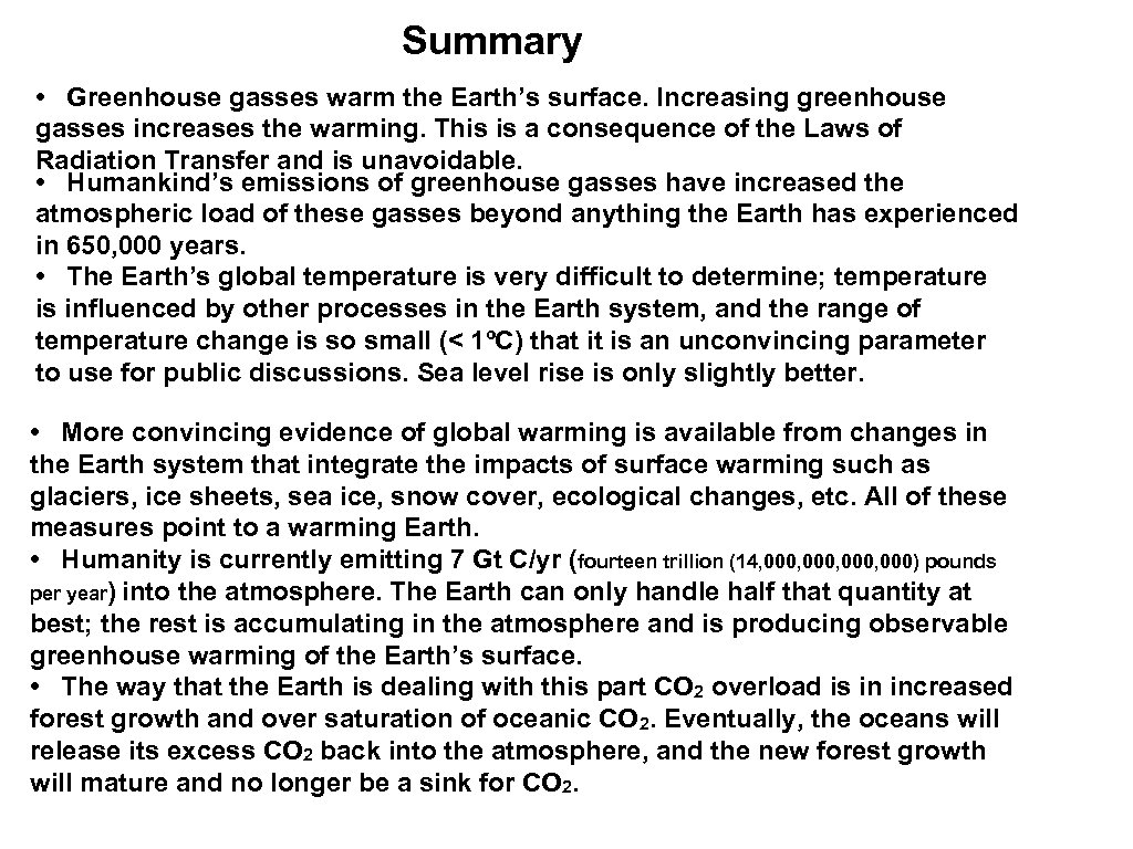 Summary • Greenhouse gasses warm the Earth's surface. Increasing greenhouse gasses increases the warming.