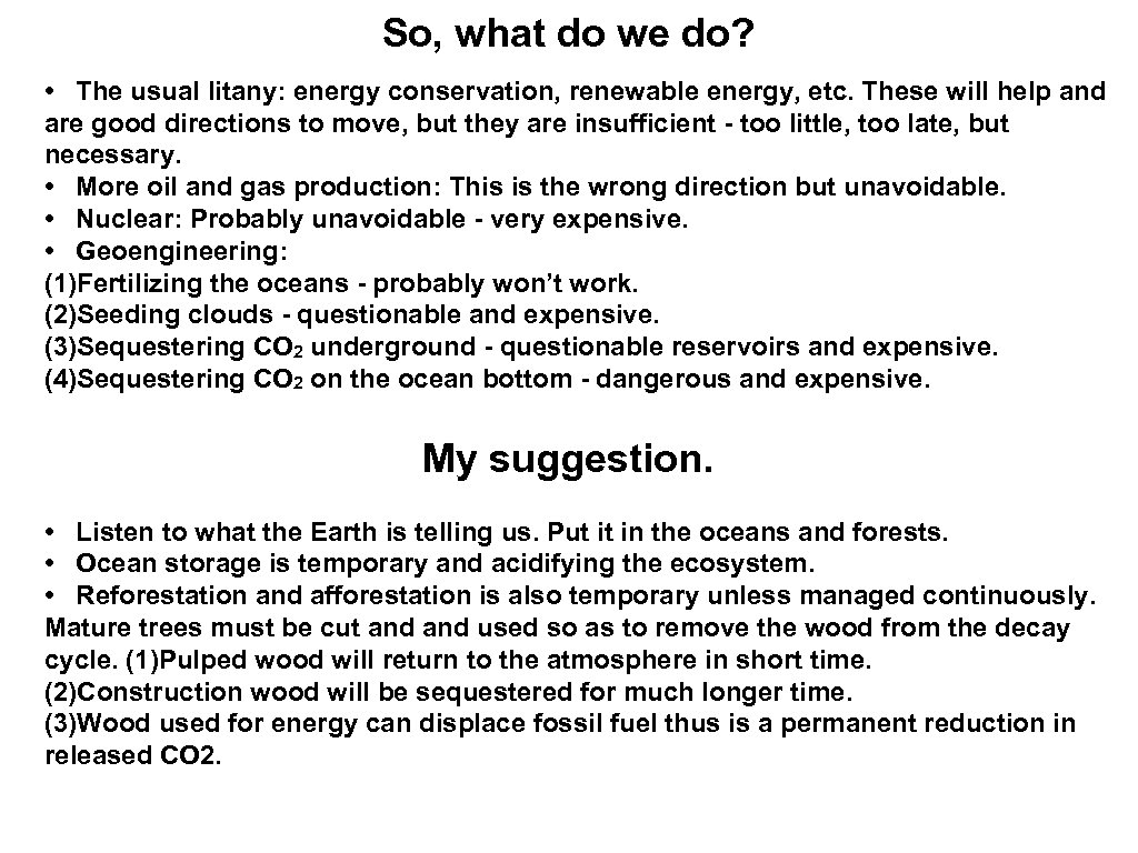 So, what do we do? • The usual litany: energy conservation, renewable energy, etc.