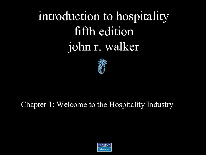 introduction to hospitality fifth edition john r. walker Chapter 1: Welcome to the Hospitality