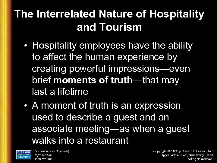 The Interrelated Nature of Hospitality and Tourism • Hospitality employees have the ability to