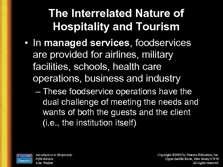 The Interrelated Nature of Hospitality and Tourism • In managed services, foodservices are provided