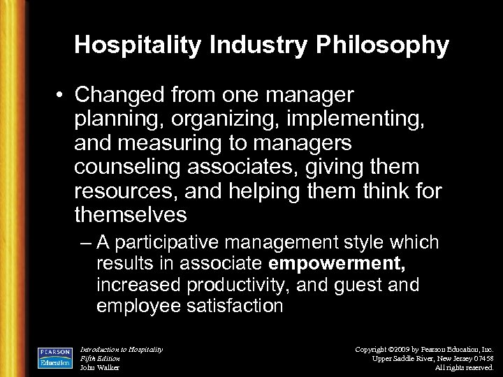 Hospitality Industry Philosophy • Changed from one manager planning, organizing, implementing, and measuring to