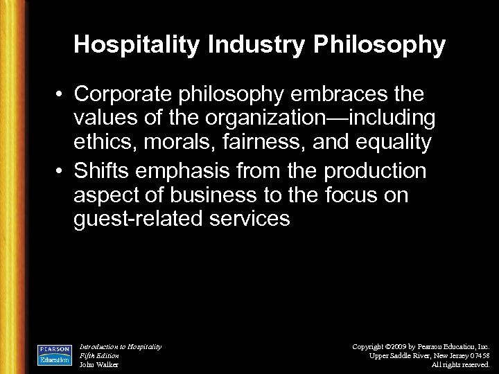 Hospitality Industry Philosophy • Corporate philosophy embraces the values of the organization—including ethics, morals,