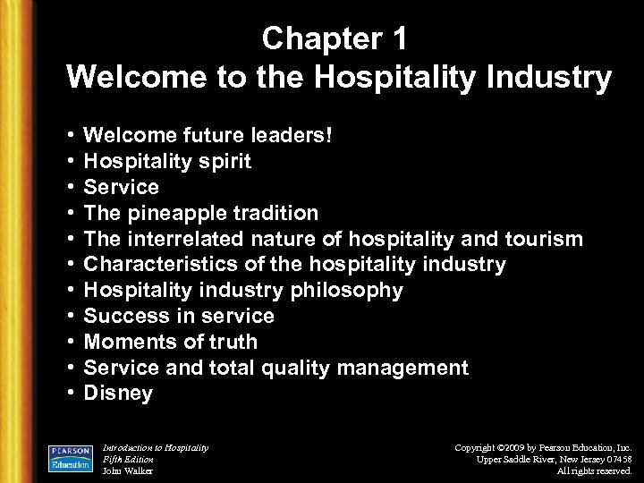 Chapter 1 Welcome to the Hospitality Industry • • • Welcome future leaders! Hospitality