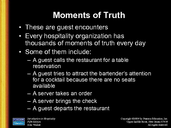 Moments of Truth • These are guest encounters • Every hospitality organization has thousands