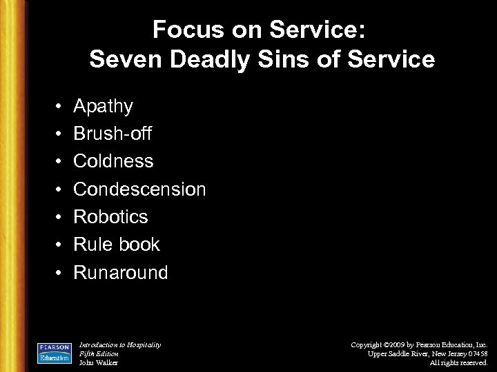 Focus on Service: Seven Deadly Sins of Service • • Apathy Brush-off Coldness Condescension