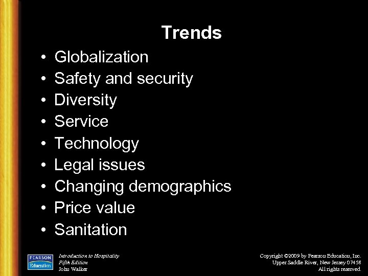 Trends • • • Globalization Safety and security Diversity Service Technology Legal issues Changing