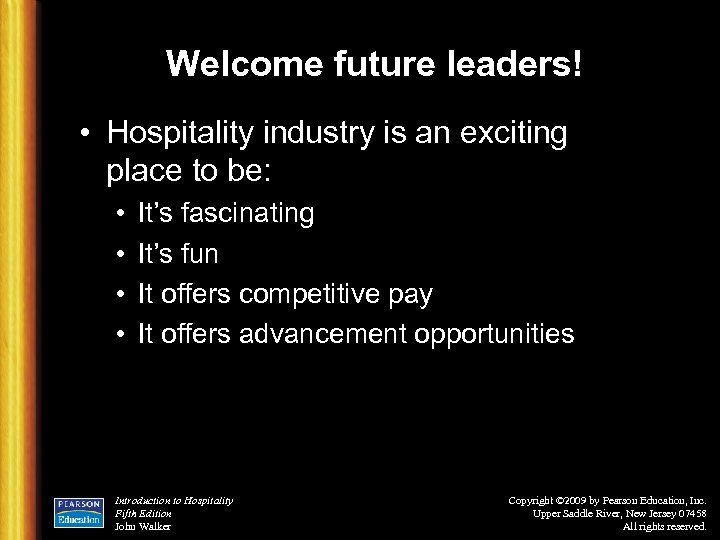 Welcome future leaders! • Hospitality industry is an exciting place to be: • •