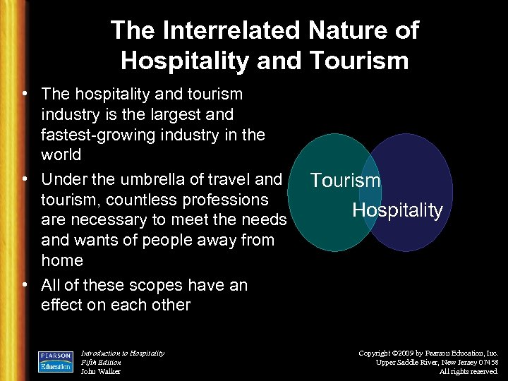 The Interrelated Nature of Hospitality and Tourism • The hospitality and tourism industry is