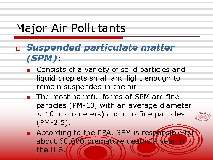 Major Air Pollutants o Suspended particulate matter (SPM): n n n Consists of a