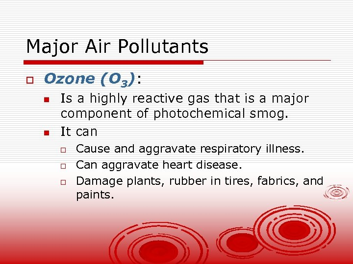 Major Air Pollutants o Ozone (O 3): n n Is a highly reactive gas