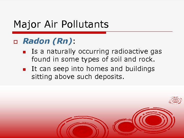 Major Air Pollutants o Radon (Rn): n n Is a naturally occurring radioactive gas
