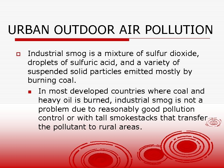 URBAN OUTDOOR AIR POLLUTION o Industrial smog is a mixture of sulfur dioxide, droplets