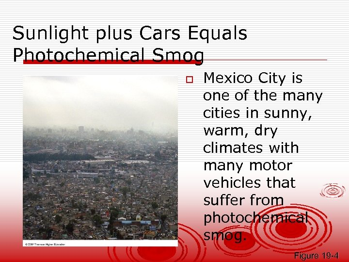 Sunlight plus Cars Equals Photochemical Smog o Mexico City is one of the many