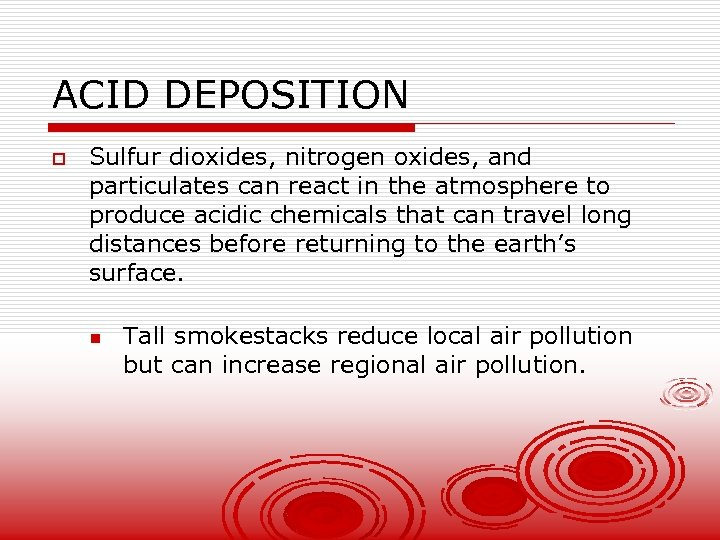 ACID DEPOSITION o Sulfur dioxides, nitrogen oxides, and particulates can react in the atmosphere