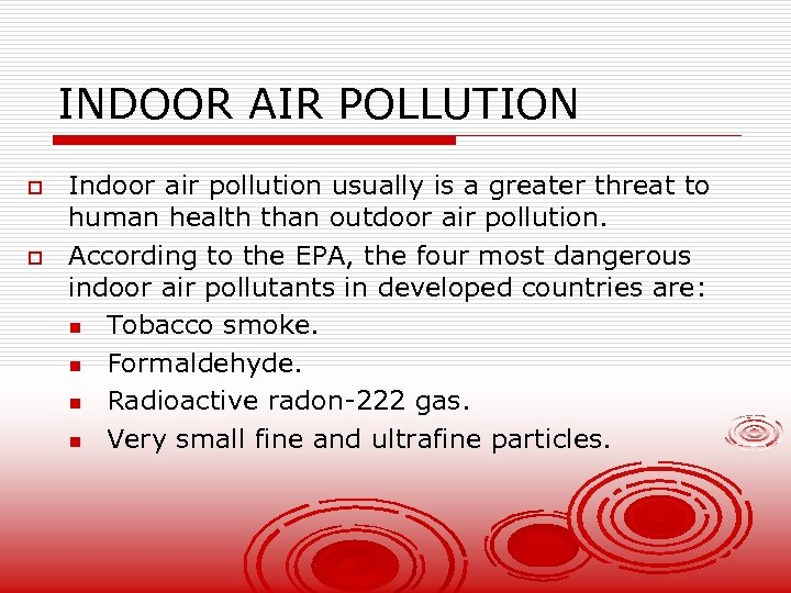 INDOOR AIR POLLUTION o o Indoor air pollution usually is a greater threat to