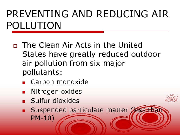 PREVENTING AND REDUCING AIR POLLUTION o The Clean Air Acts in the United States