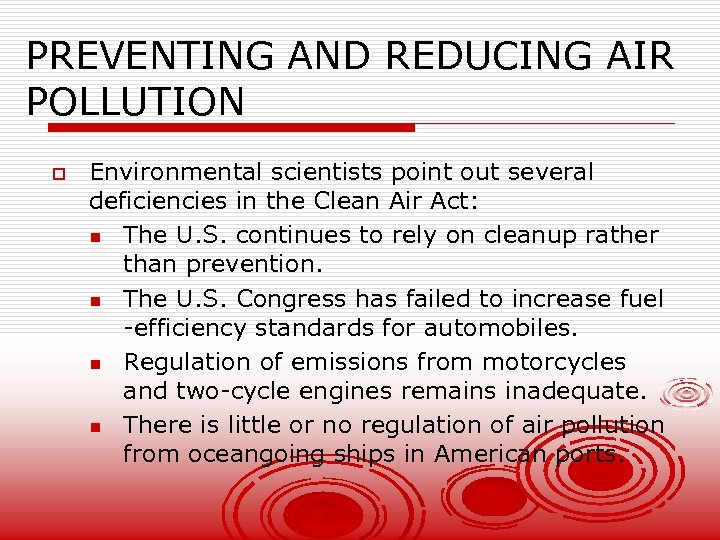 PREVENTING AND REDUCING AIR POLLUTION o Environmental scientists point out several deficiencies in the