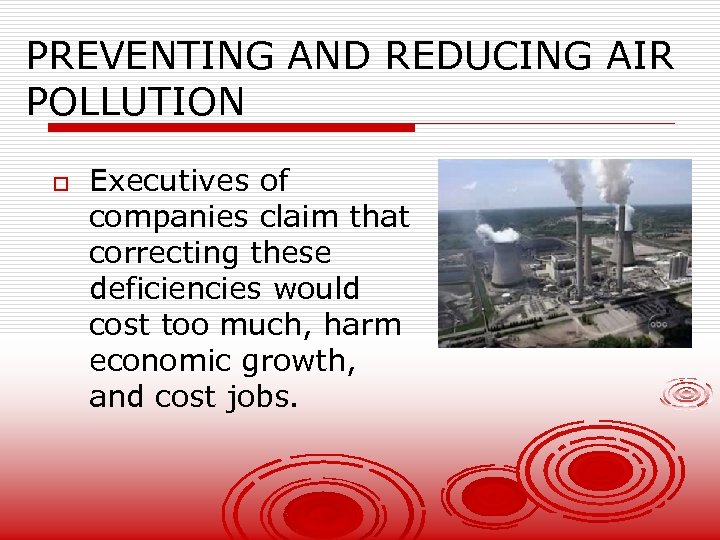 PREVENTING AND REDUCING AIR POLLUTION o Executives of companies claim that correcting these deficiencies