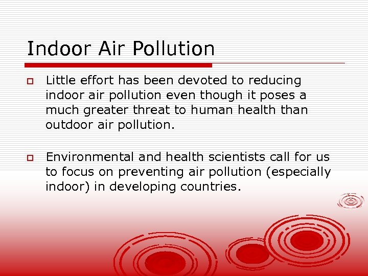 Indoor Air Pollution o o Little effort has been devoted to reducing indoor air