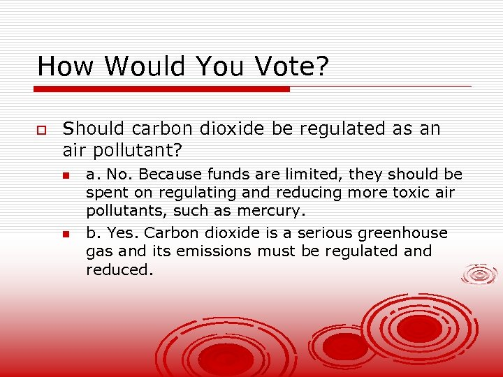 How Would You Vote? o Should carbon dioxide be regulated as an air pollutant?