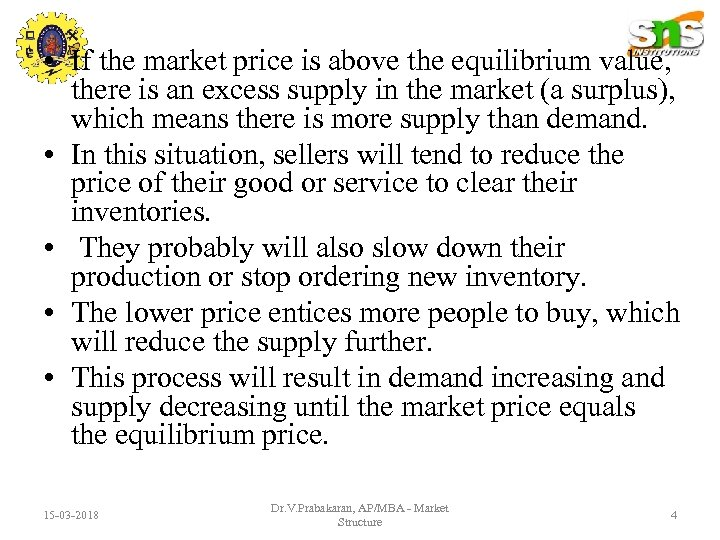 • If the market price is above the equilibrium value, there is an