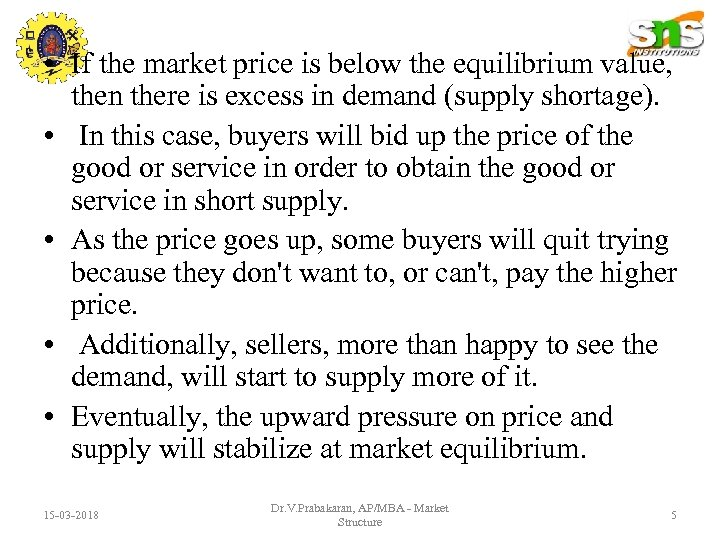 • If the market price is below the equilibrium value, then there is
