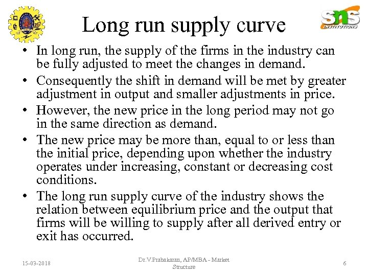 Long run supply curve • In long run, the supply of the firms in