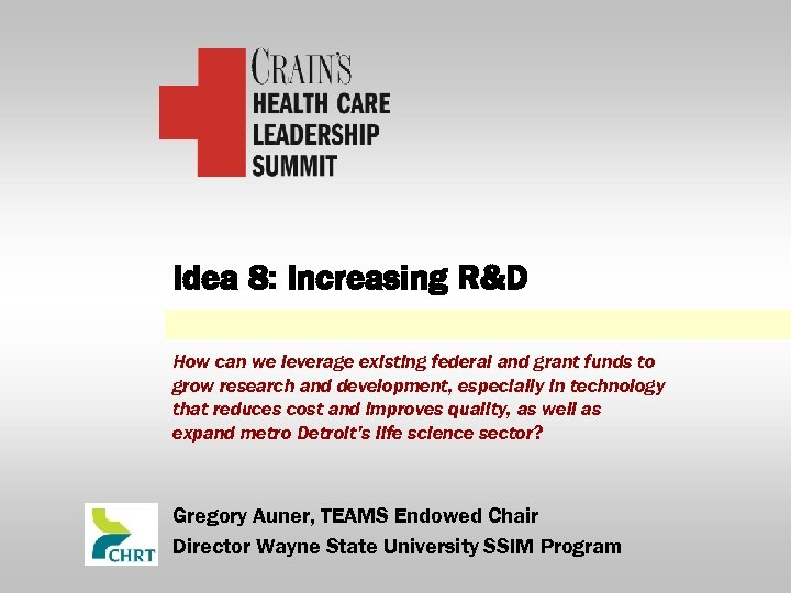 Idea 8: Increasing R&D How can we leverage existing federal and grant funds to