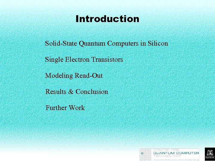 Introduction Solid-State Quantum Computers in Silicon Single Electron Transistors Modeling Read-Out Results & Conclusion