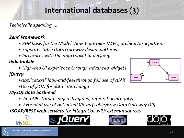 International databases (3) Technically speaking …. Zend Framework • PHP basis for the Model-View-Controller