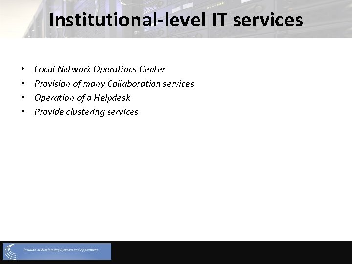 Institutional-level IT services • • Local Network Operations Center Provision of many Collaboration services