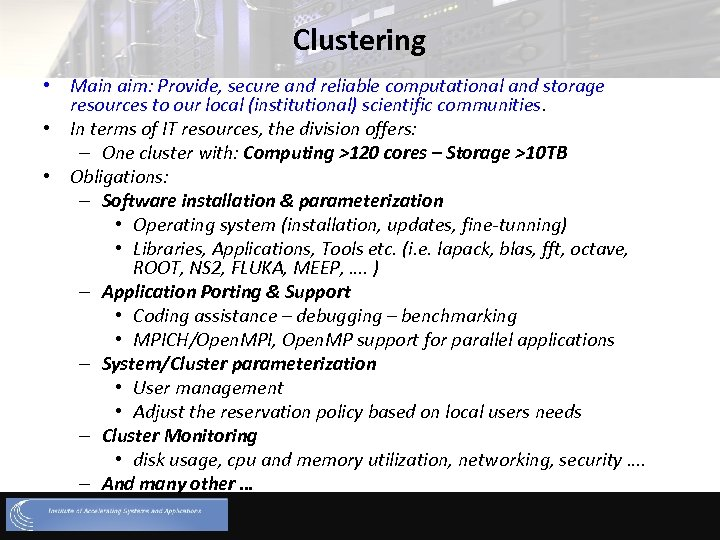 Clustering • Main aim: Provide, secure and reliable computational and storage resources to our