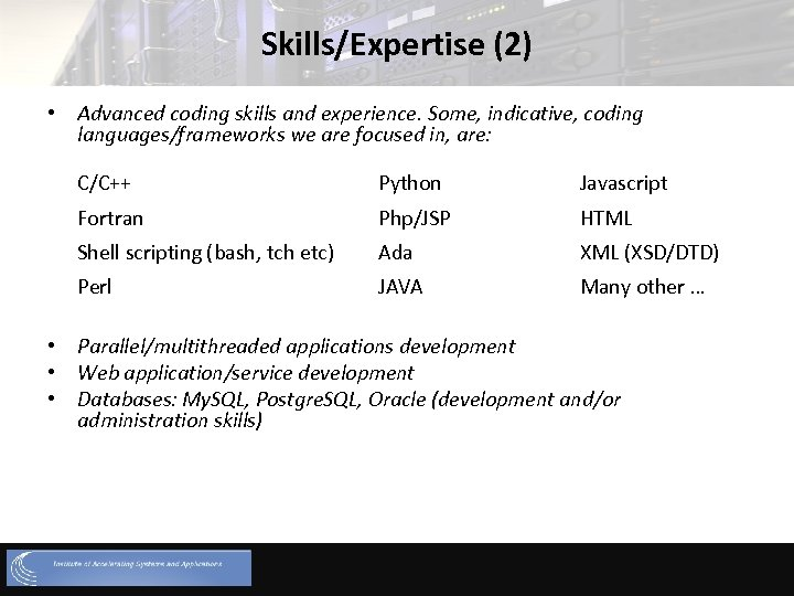 Skills/Expertise (2) • Advanced coding skills and experience. Some, indicative, coding languages/frameworks we are