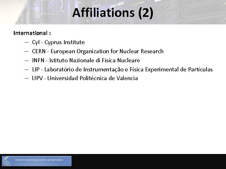 Affiliations (2) International : – Cy. I - Cyprus Institute – CERN - European