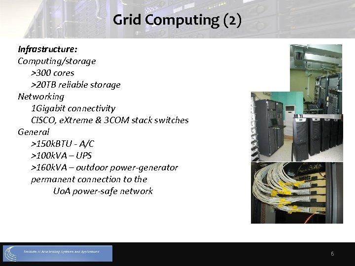 Grid Computing (2) Infrastructure: Computing/storage >300 cores >20 TB reliable storage Networking 1 Gigabit