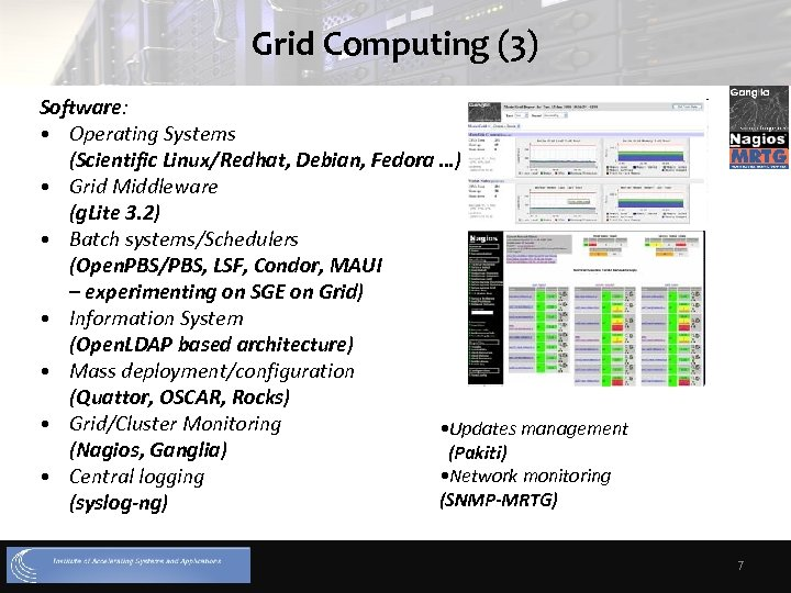 Grid Computing (3) Software: • Operating Systems (Scientific Linux/Redhat, Debian, Fedora …) • Grid