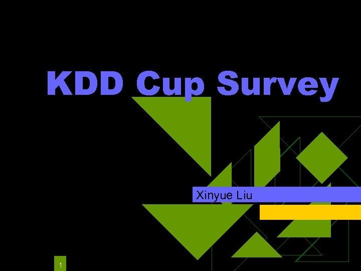 KDD Cup Survey Xinyue Liu 1