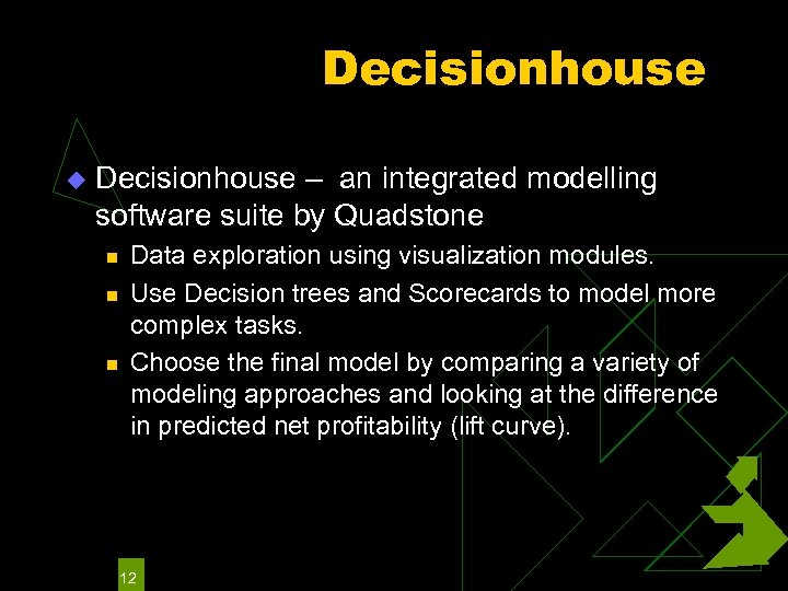 Decisionhouse u Decisionhouse – an integrated modelling software suite by Quadstone n n n